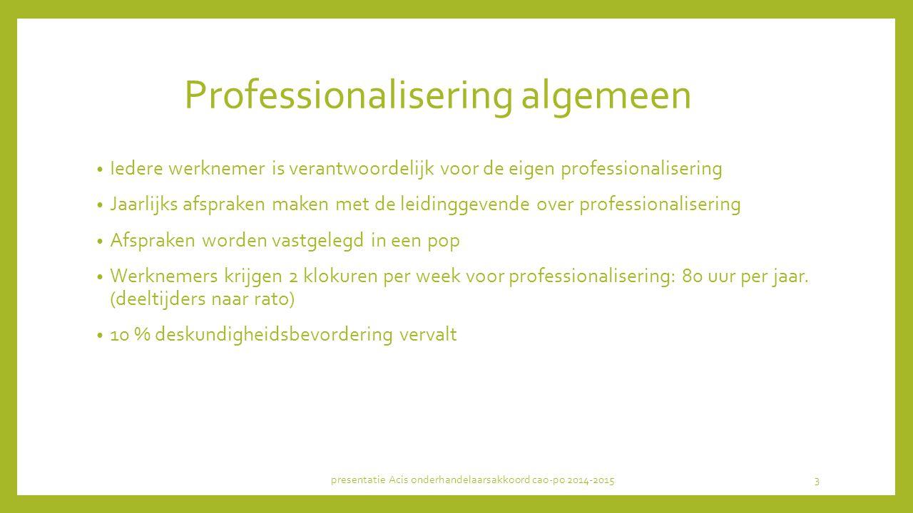 Professionalisering algemeen Iedere werknemer is verantwoordelijk voor de eigen professionalisering Jaarlijks afspraken maken met de leidinggevende ov