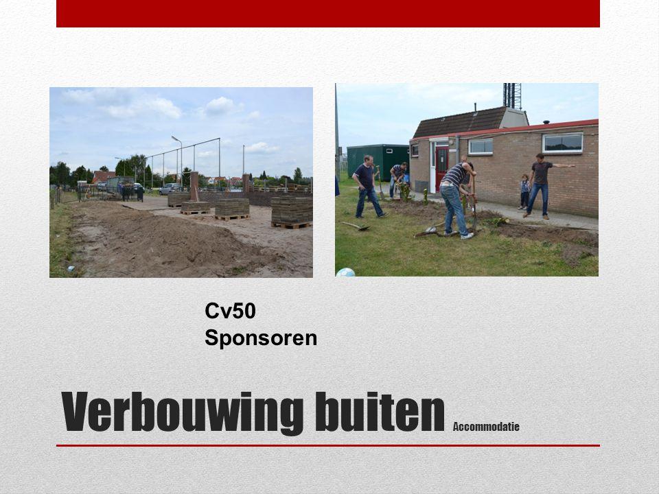 Verbouwing buiten Accommodatie Cv50 Sponsoren