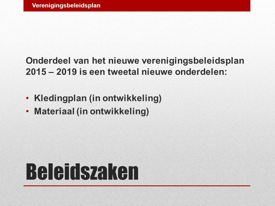 Beleidszaken Onderdeel van het nieuwe verenigingsbeleidsplan 2015 – 2019 is een tweetal nieuwe onderdelen: Kledingplan (in ontwikkeling) Materiaal (in ontwikkeling) Verenigingsbeleidsplan