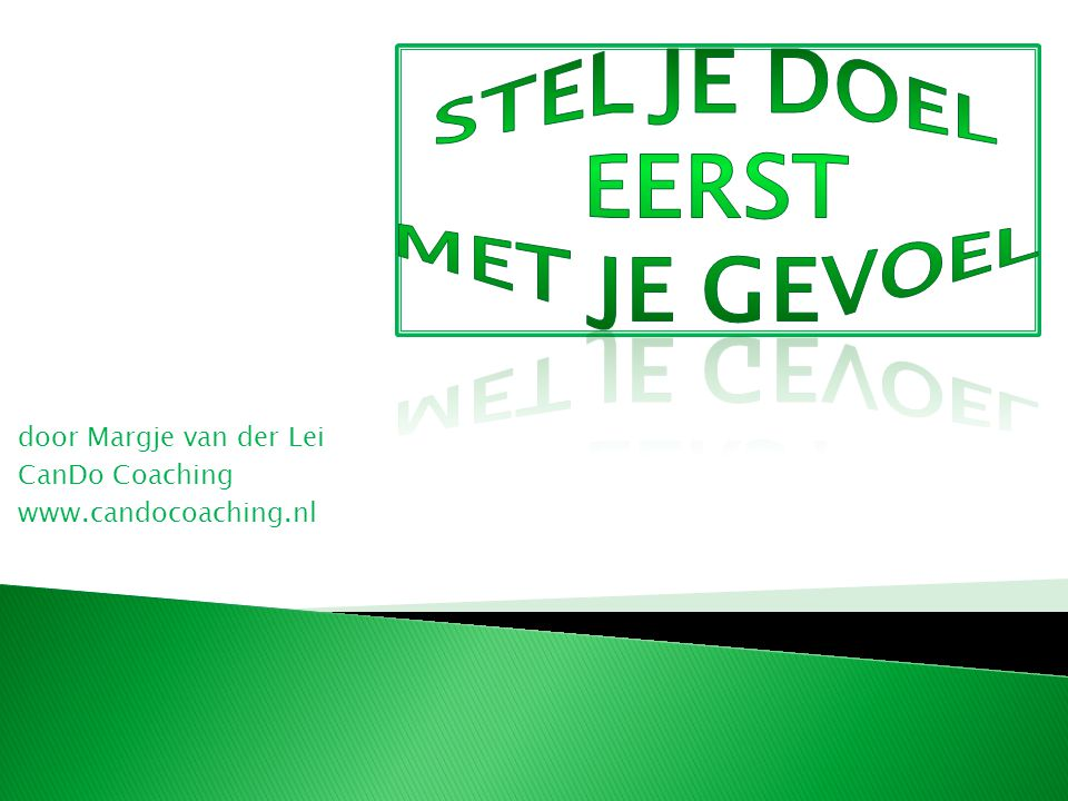 door Margje van der Lei CanDo Coaching www.candocoaching.nl