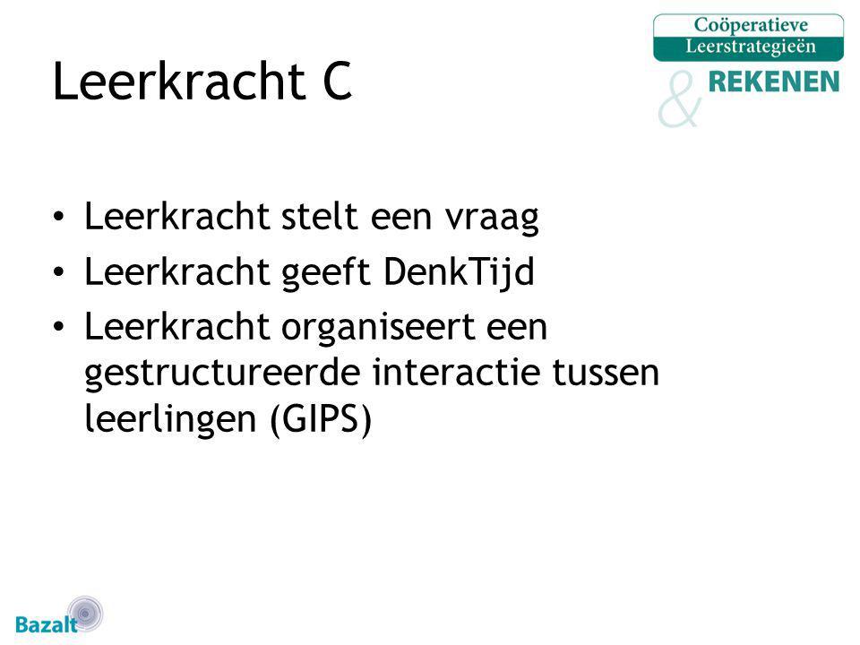 Leerkracht C Leerkracht stelt een vraag Leerkracht geeft DenkTijd Leerkracht organiseert een gestructureerde interactie tussen leerlingen (GIPS)