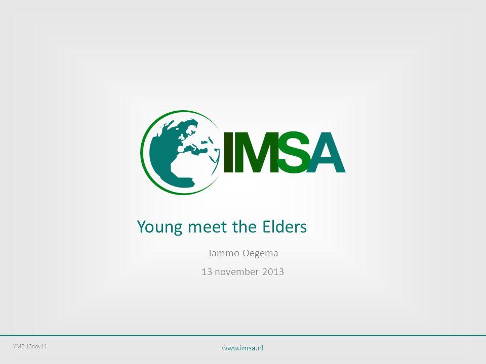 www.imsa.nl Young meet the Elders Tammo Oegema 13 november 2013 YME 13nov14