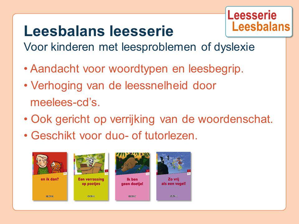 Leesbalans leesserie Voor kinderen met leesproblemen of dyslexie Aandacht voor woordtypen en leesbegrip. Verhoging van de leessnelheid door meelees-cd