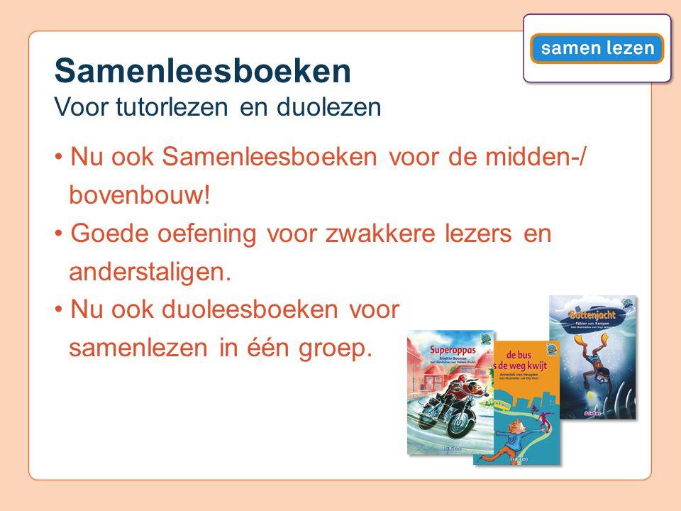 Samenleesboeken Voor tutorlezen en duolezen Nu ook Samenleesboeken voor de midden-/ bovenbouw! Goede oefening voor zwakkere lezers en anderstaligen. N