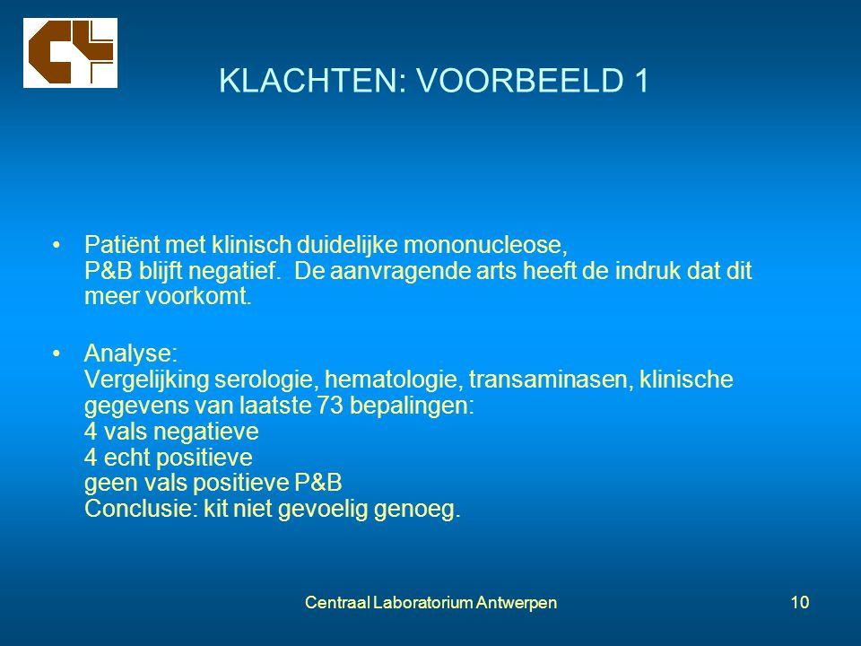 Centraal Laboratorium Antwerpen10 KLACHTEN: VOORBEELD 1 Patiënt met klinisch duidelijke mononucleose, P&B blijft negatief. De aanvragende arts heeft d
