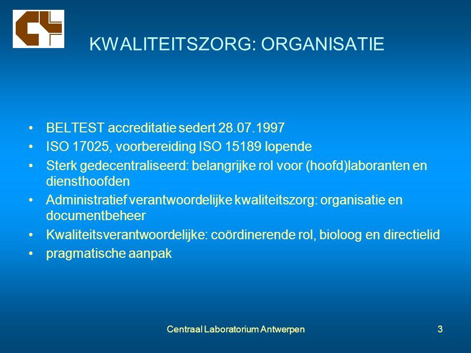 Centraal Laboratorium Antwerpen3 KWALITEITSZORG: ORGANISATIE BELTEST accreditatie sedert 28.07.1997 ISO 17025, voorbereiding ISO 15189 lopende Sterk g