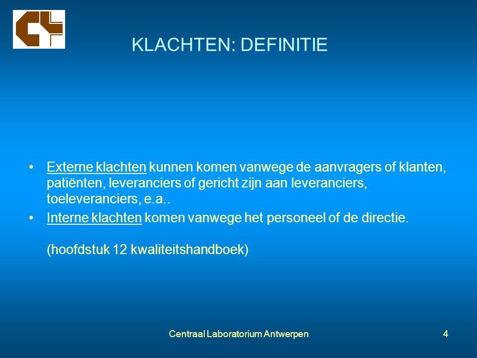 Centraal Laboratorium Antwerpen4 KLACHTEN: DEFINITIE Externe klachten kunnen komen vanwege de aanvragers of klanten, patiënten, leveranciers of gerich