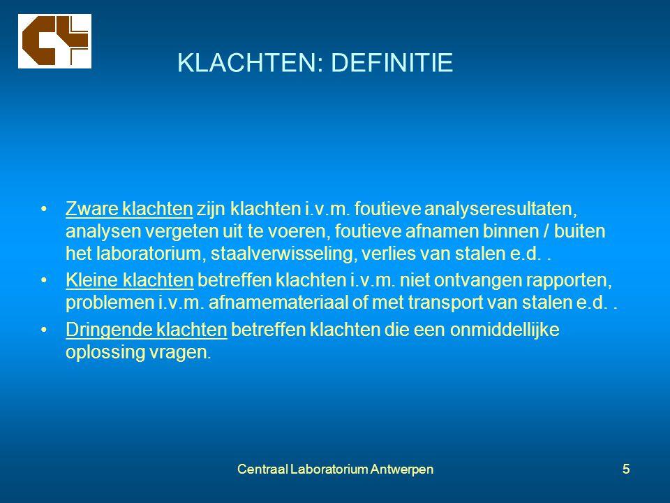 Centraal Laboratorium Antwerpen5 KLACHTEN: DEFINITIE Zware klachten zijn klachten i.v.m. foutieve analyseresultaten, analysen vergeten uit te voeren,