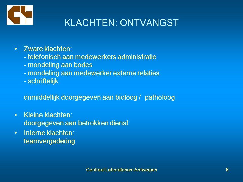 Centraal Laboratorium Antwerpen6 KLACHTEN: ONTVANGST Zware klachten: - telefonisch aan medewerkers administratie - mondeling aan bodes - mondeling aan