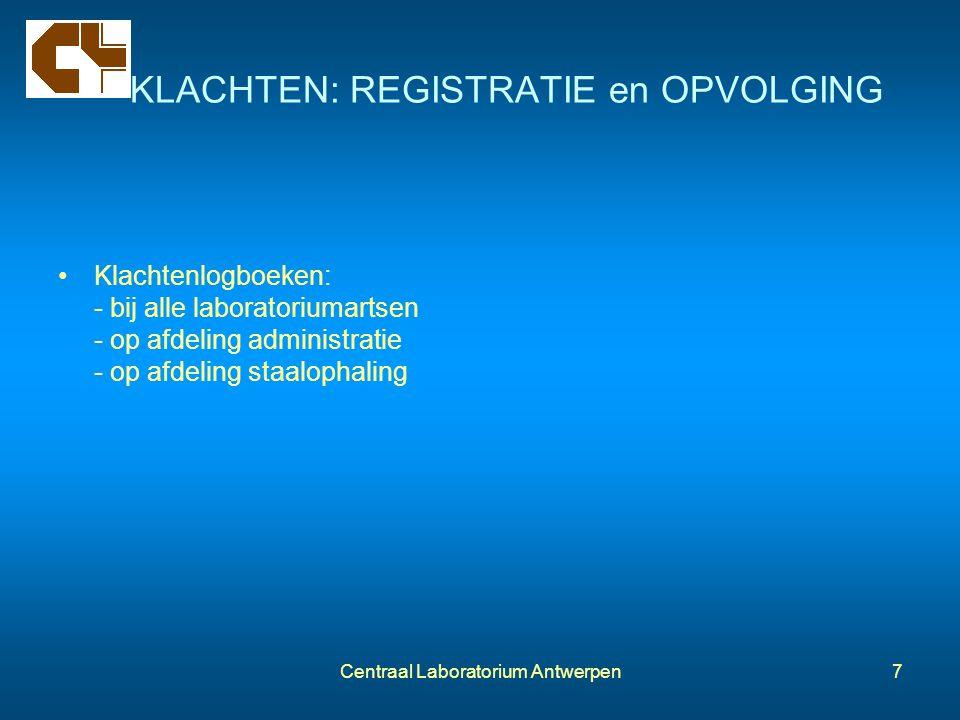 Centraal Laboratorium Antwerpen7 KLACHTEN: REGISTRATIE en OPVOLGING Klachtenlogboeken: - bij alle laboratoriumartsen - op afdeling administratie - op