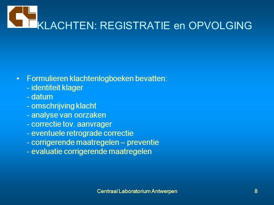 Centraal Laboratorium Antwerpen8 KLACHTEN: REGISTRATIE en OPVOLGING Formulieren klachtenlogboeken bevatten: - identiteit klager - datum - omschrijving