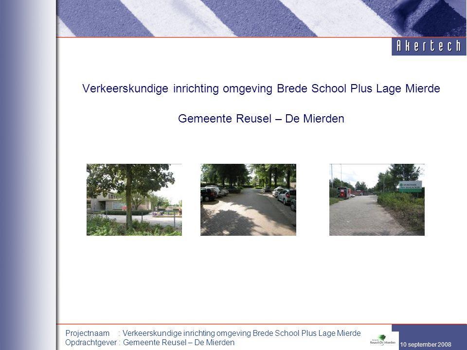 10 september 2008 Projectnaam : Verkeerskundige inrichting omgeving Brede School Plus Lage Mierde Opdrachtgever : Gemeente Reusel – De Mierden Verkeer