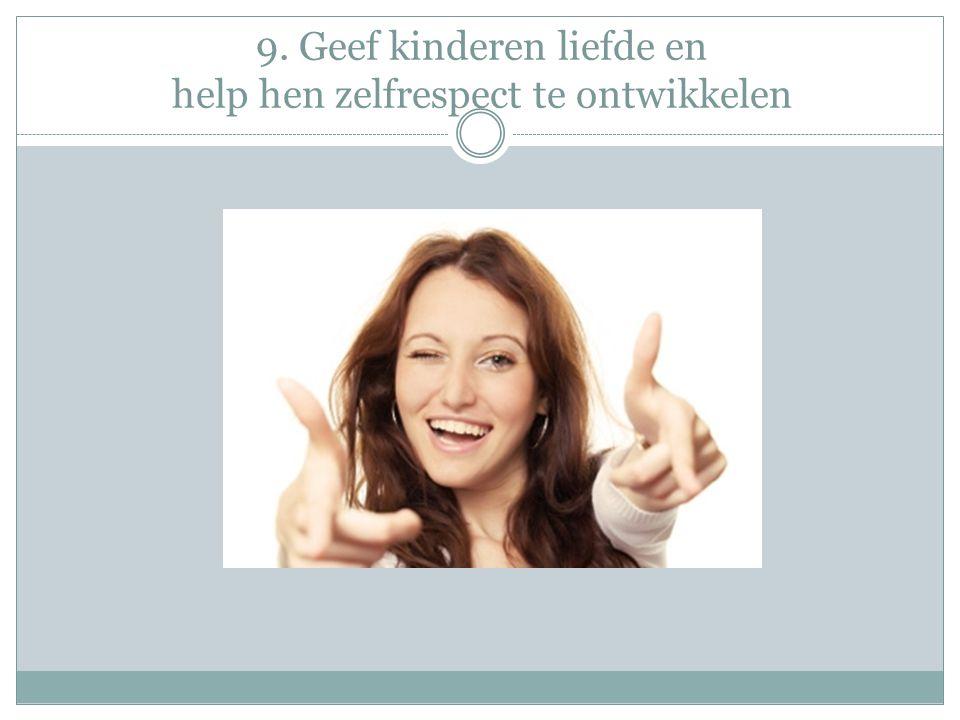 9. Geef kinderen liefde en help hen zelfrespect te ontwikkelen