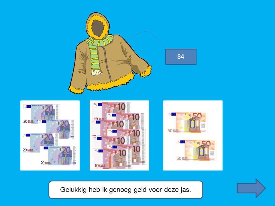 Gelukkig heb ik genoeg geld voor deze jas. 84