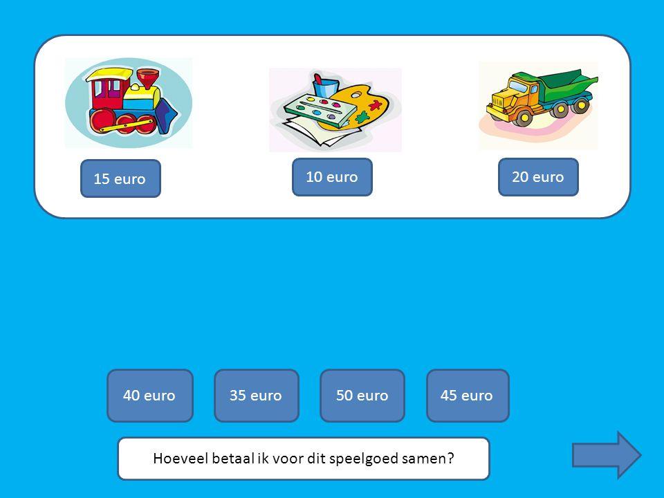 Hoeveel betaal ik voor dit speelgoed samen? 15 euro 10 euro20 euro 40 euro35 euro50 euro45 euro