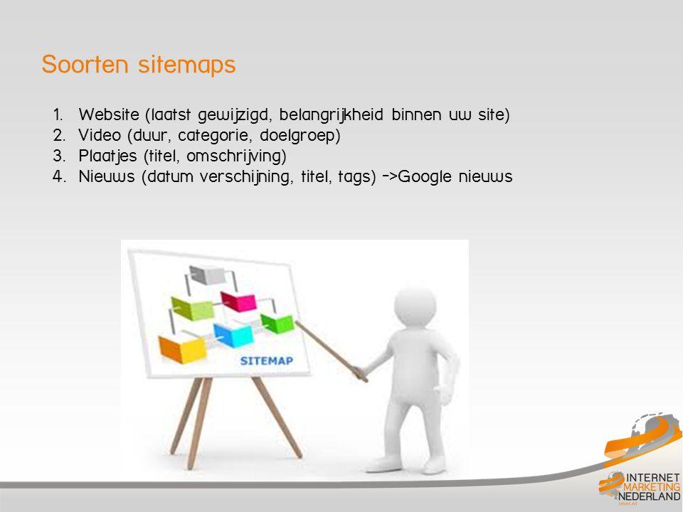 Soorten sitemaps 1. Website (laatst gewijzigd, belangrijkheid binnen uw site) 2.
