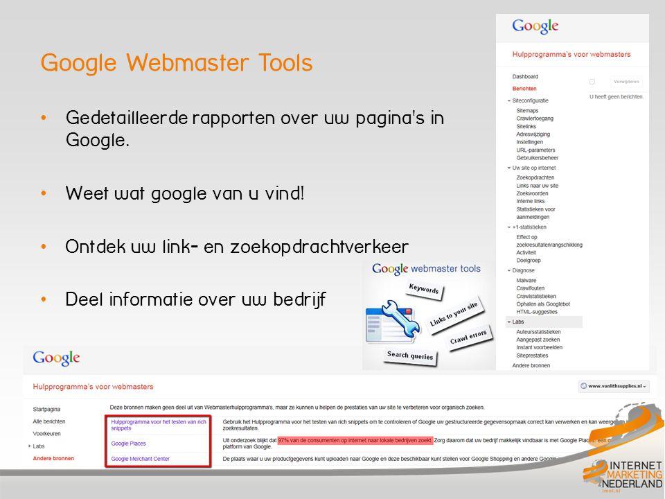 Google Webmaster Tools Gedetailleerde rapporten over uw pagina s in Google.