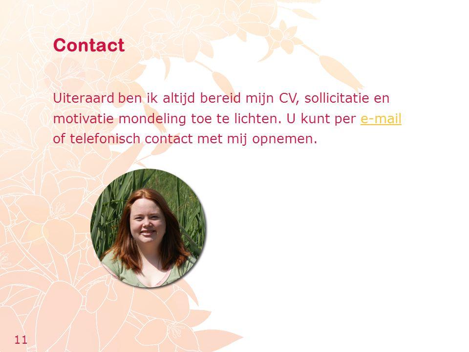 Contact Uiteraard ben ik altijd bereid mijn CV, sollicitatie en motivatie mondeling toe te lichten. U kunt per e-mail of telefonisch contact met mij o