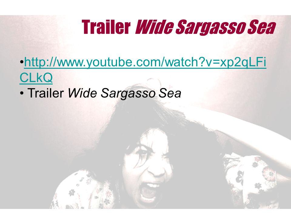 Trailer Wide Sargasso Sea http://www.youtube.com/watch?v=xp2qLFi CLkQhttp://www.youtube.com/watch?v=xp2qLFi CLkQ Trailer Wide Sargasso Sea