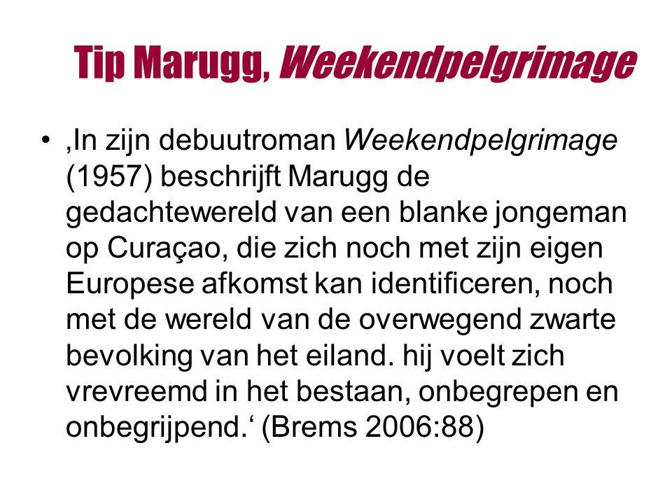 Tip Marugg, Weekendpelgrimage 'In zijn debuutroman Weekendpelgrimage (1957) beschrijft Marugg de gedachtewereld van een blanke jongeman op Curaçao, die zich noch met zijn eigen Europese afkomst kan identificeren, noch met de wereld van de overwegend zwarte bevolking van het eiland.