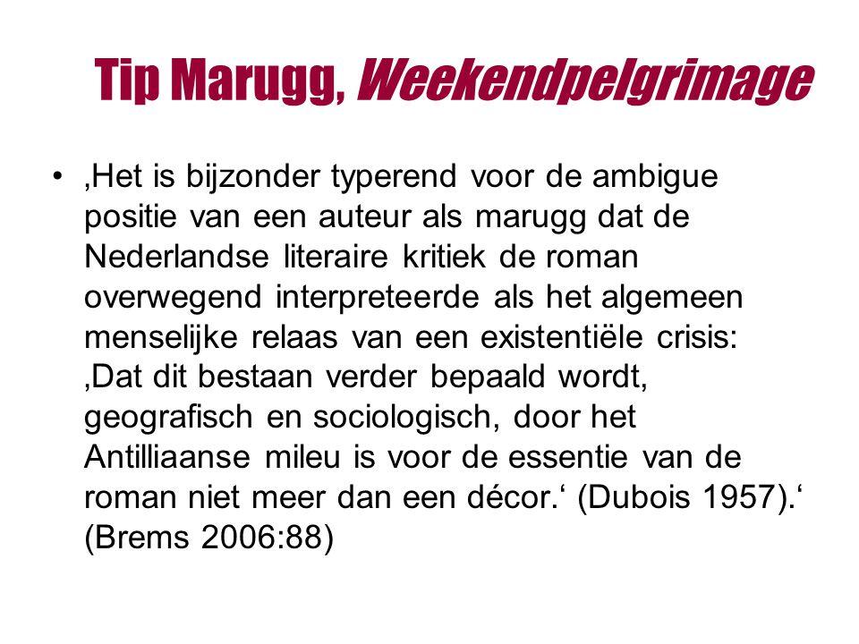 Tip Marugg, Weekendpelgrimage 'Het is bijzonder typerend voor de ambigue positie van een auteur als marugg dat de Nederlandse literaire kritiek de roman overwegend interpreteerde als het algemeen menselijke relaas van een existentiële crisis: 'Dat dit bestaan verder bepaald wordt, geografisch en sociologisch, door het Antilliaanse mileu is voor de essentie van de roman niet meer dan een décor.' (Dubois 1957).' (Brems 2006:88)