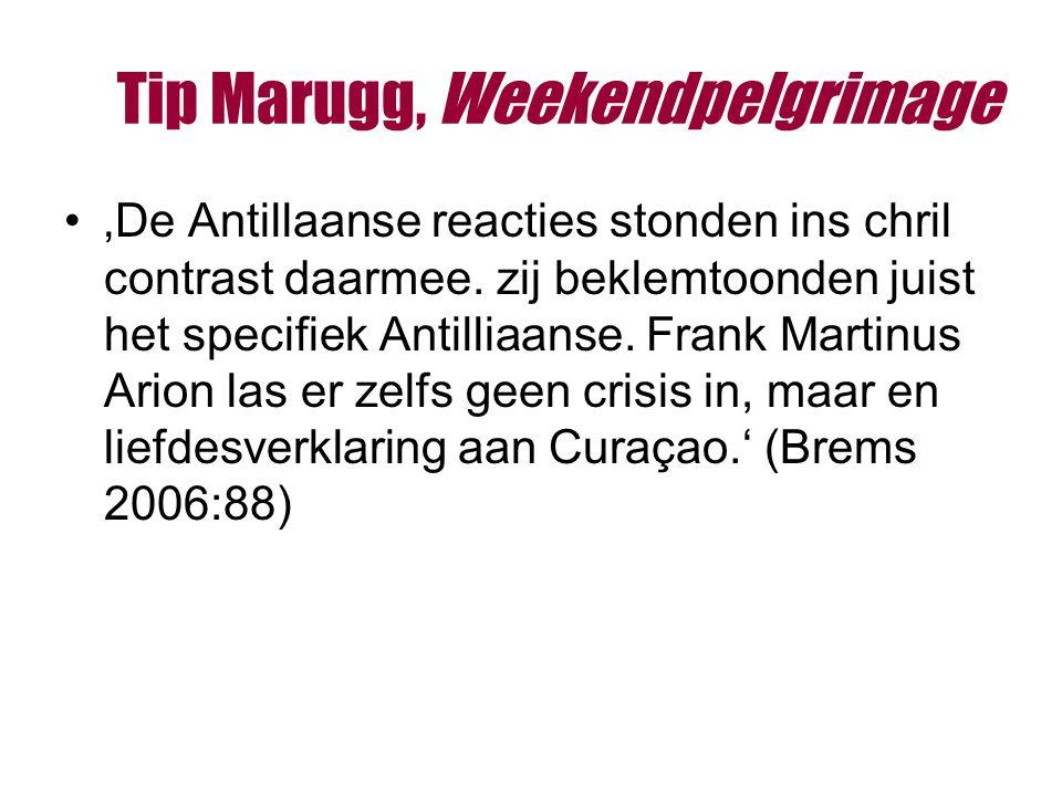 Tip Marugg, Weekendpelgrimage 'De Antillaanse reacties stonden ins chril contrast daarmee.