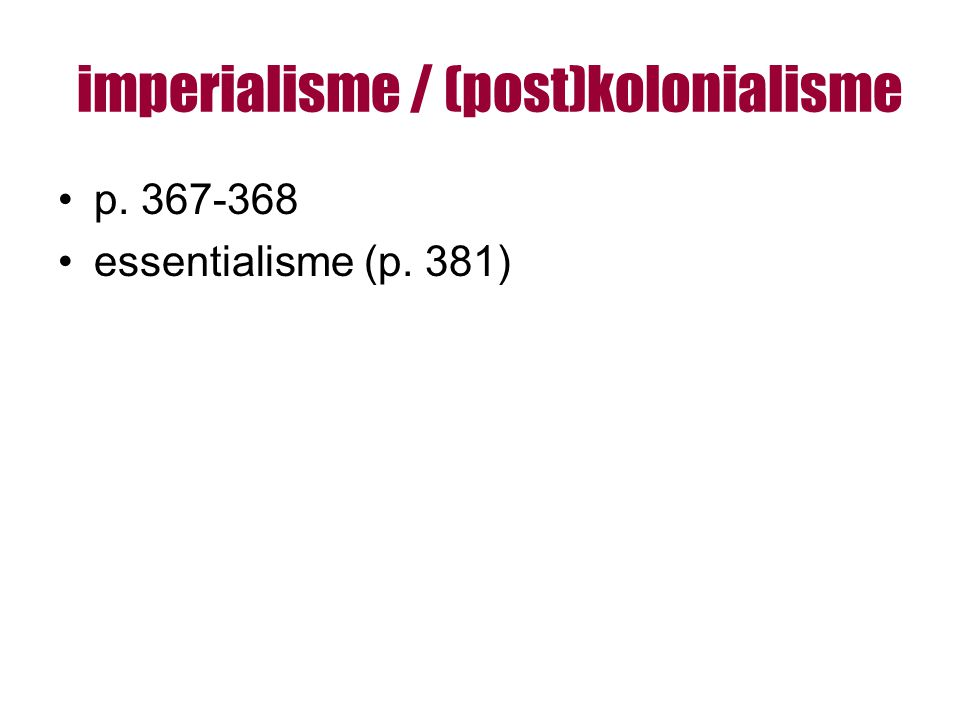 imperialisme / (post)kolonialisme p. 367-368 essentialisme (p. 381)