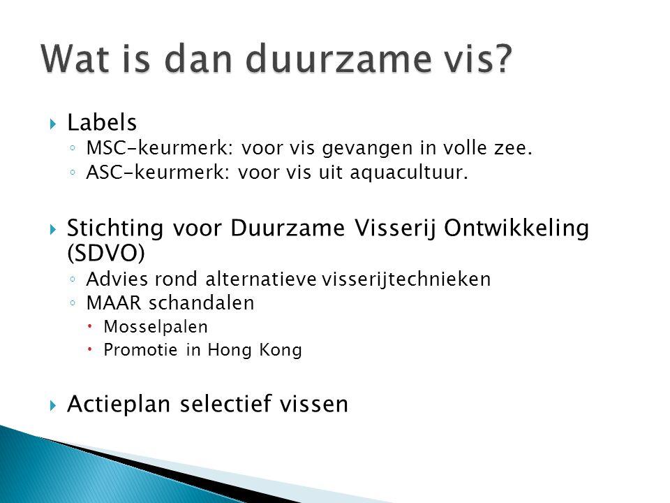  Labels ◦ MSC-keurmerk: voor vis gevangen in volle zee. ◦ ASC-keurmerk: voor vis uit aquacultuur.  Stichting voor Duurzame Visserij Ontwikkeling (SD
