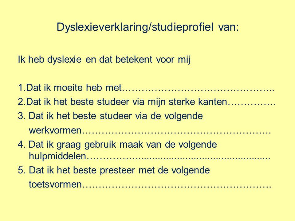 Dyslexieverklaring/studieprofiel van: Ik heb dyslexie en dat betekent voor mij 1.Dat ik moeite heb met………………………………………..
