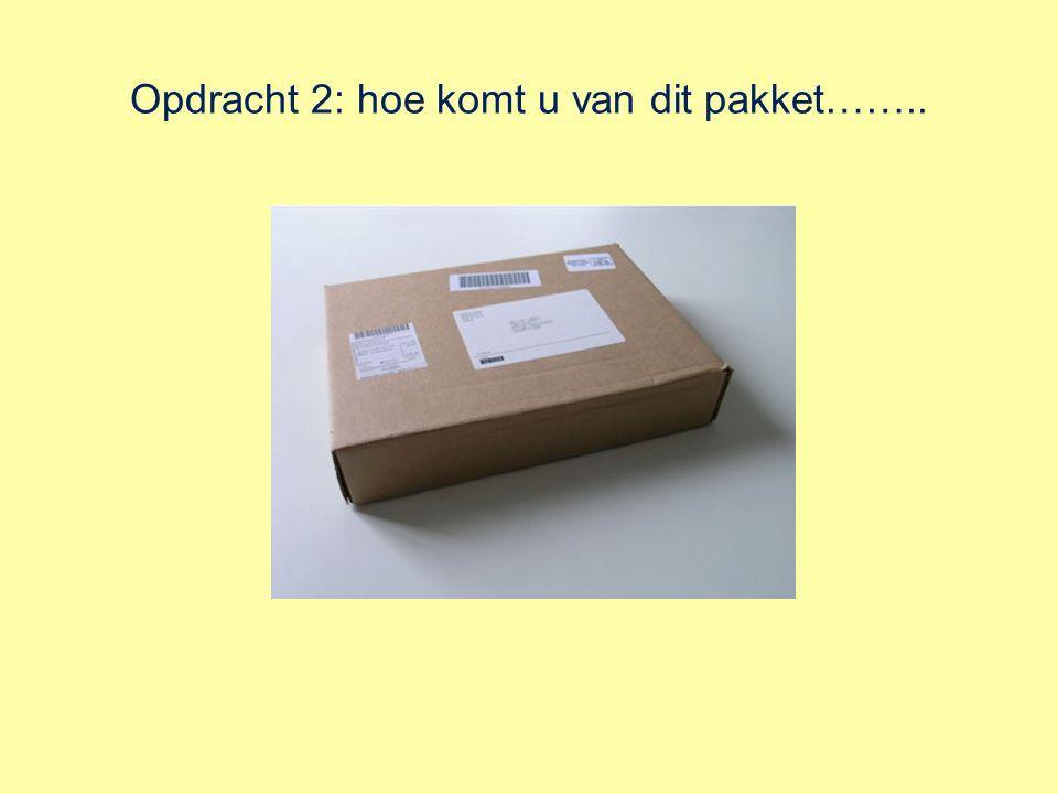 Opdracht 2: hoe komt u van dit pakket……..