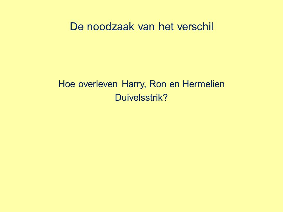De noodzaak van het verschil Hoe overleven Harry, Ron en Hermelien Duivelsstrik