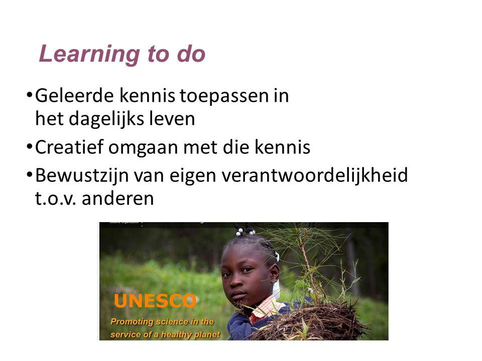 Learning to do Geleerde kennis toepassen in het dagelijks leven Creatief omgaan met die kennis Bewustzijn van eigen verantwoordelijkheid t.o.v. andere