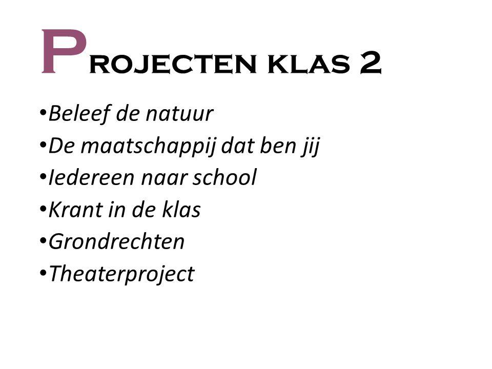 P rojecten klas 2 Beleef de natuur De maatschappij dat ben jij Iedereen naar school Krant in de klas Grondrechten Theaterproject