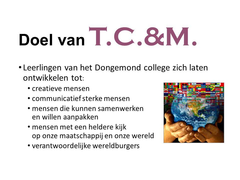 Doel van T.C.&M. Leerlingen van het Dongemond college zich laten ontwikkelen tot : creatieve mensen communicatief sterke mensen mensen die kunnen same