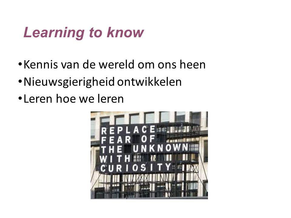 Learning to know Kennis van de wereld om ons heen Nieuwsgierigheid ontwikkelen Leren hoe we leren