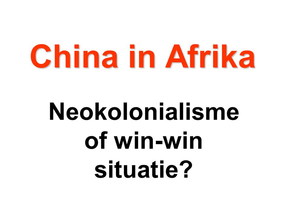 China in Afrika Neokolonialisme of win-win situatie?