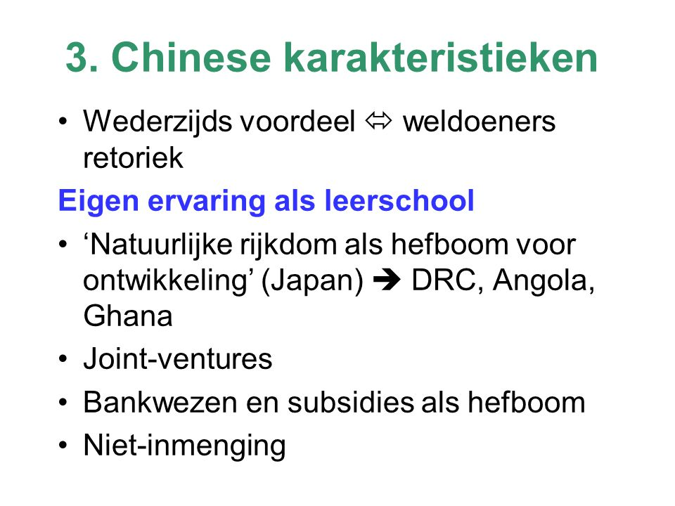 3. Chinese karakteristieken Wederzijds voordeel  weldoeners retoriek Eigen ervaring als leerschool 'Natuurlijke rijkdom als hefboom voor ontwikkeling