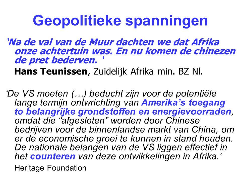 Geopolitieke spanningen 'Na de val van de Muur dachten we dat Afrika onze achtertuin was. En nu komen de chinezen de pret bederven. ' Hans Teunissen,