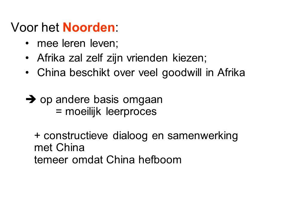 Voor het Noorden: mee leren leven; Afrika zal zelf zijn vrienden kiezen; China beschikt over veel goodwill in Afrika  op andere basis omgaan = moeili