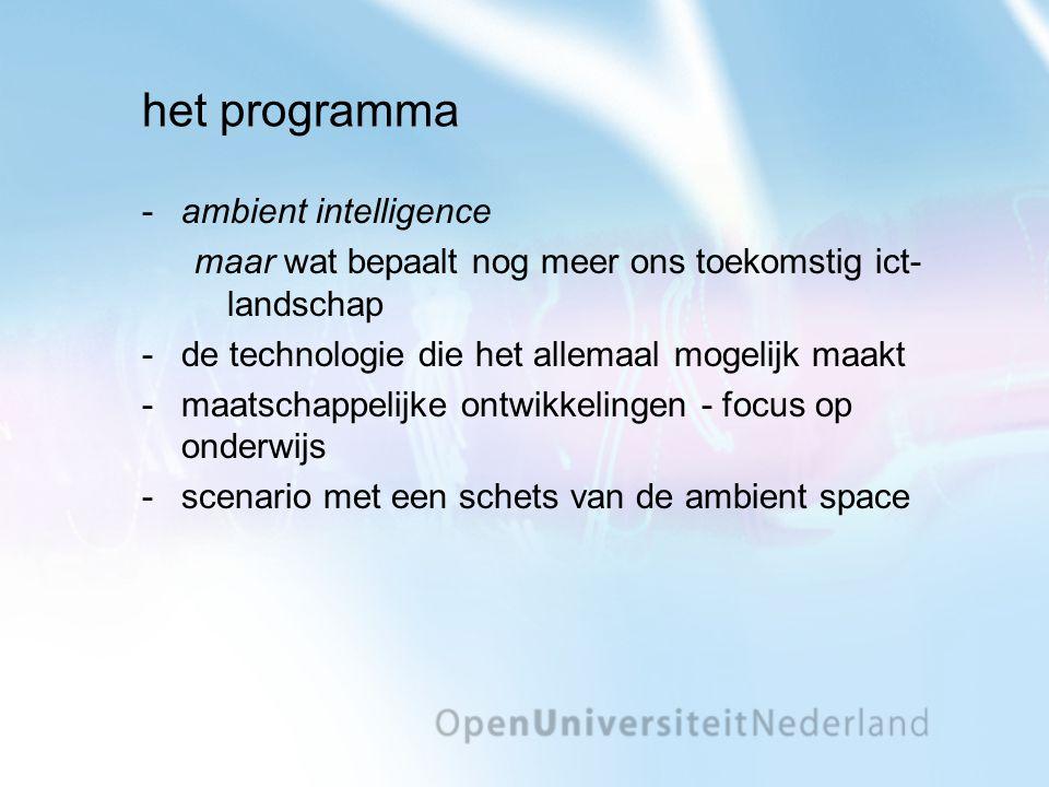 het programma ambient intelligence maar wat bepaalt nog meer ons toekomstig ict- landschap de technologie die het allemaal mogelijk maakt maatschappelijke ontwikkelingen - focus op onderwijs scenario met een schets van de ambient space