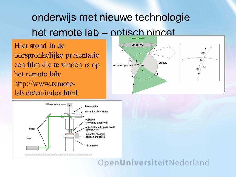onderwijs met nieuwe technologie het remote lab – optisch pincet Hier stond in de oorspronkelijke presentatie een film die te vinden is op het remote lab: http://www.remote- lab.de/en/index.html