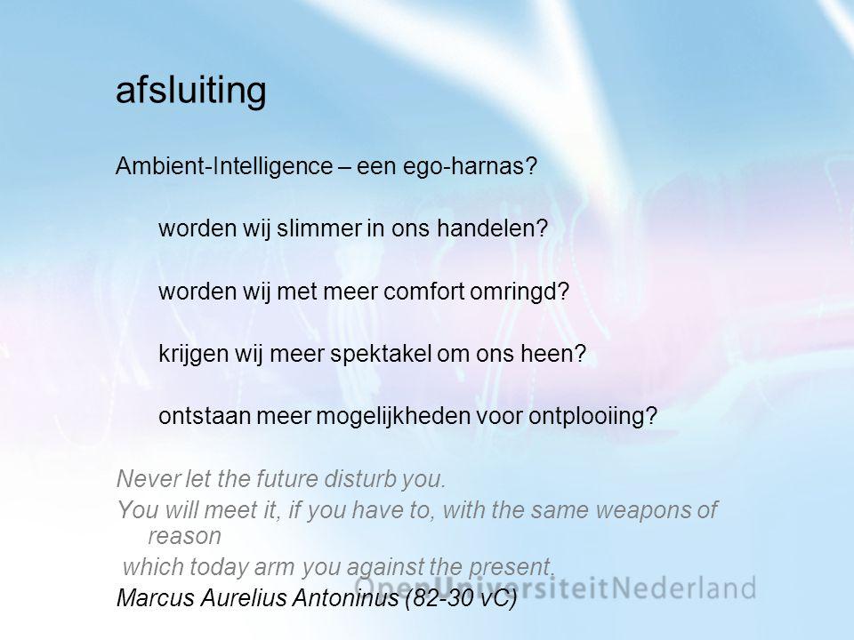 afsluiting Ambient-Intelligence – een ego-harnas. worden wij slimmer in ons handelen.