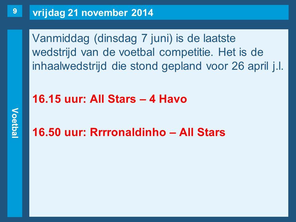 vrijdag 21 november 2014 Voetbal Vanmiddag (dinsdag 7 juni) is de laatste wedstrijd van de voetbal competitie.