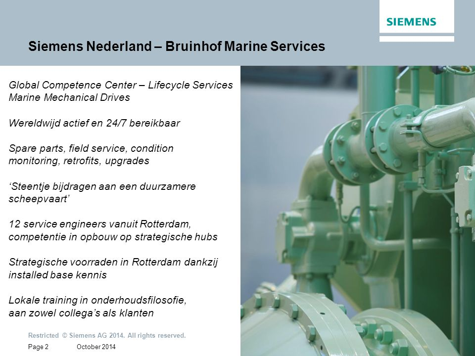 October 2014 Restricted © Siemens AG 2014. All rights reserved. Page 2 Siemens Nederland – Bruinhof Marine Services Global Competence Center – Lifecyc
