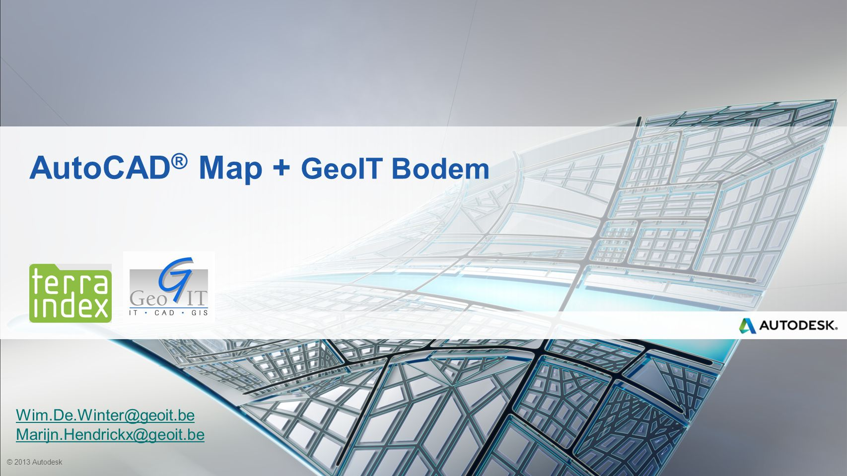 © 2013 Autodesk AutoCAD ® Map + GeoIT Bodem Wim.De.Winter@geoit.be Marijn.Hendrickx@geoit.be