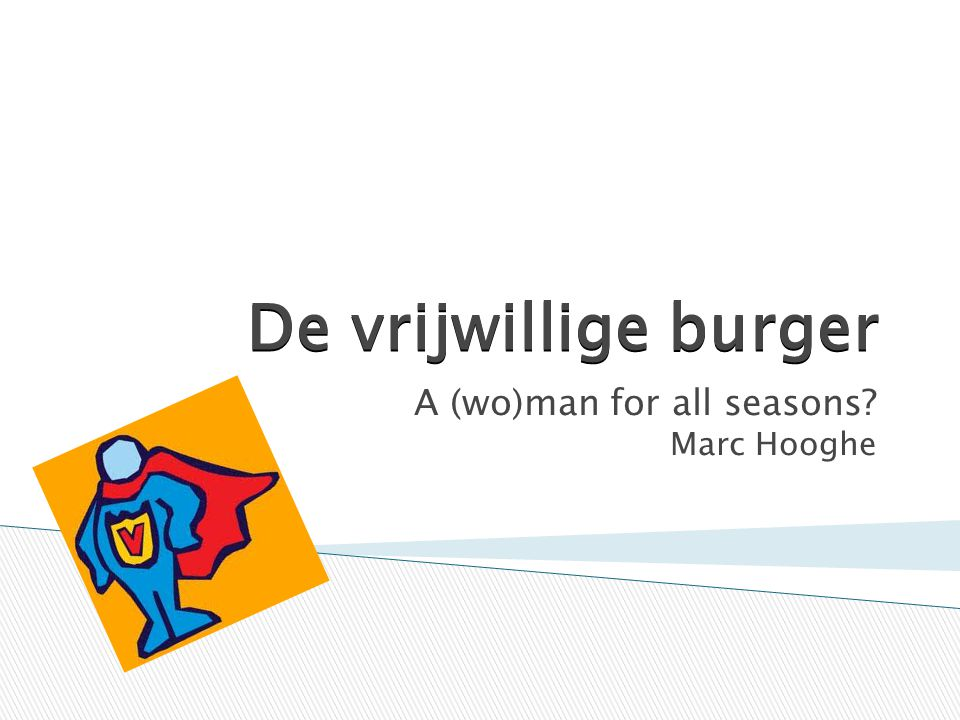 De vrijwillige burger A (wo)man for all seasons Marc Hooghe