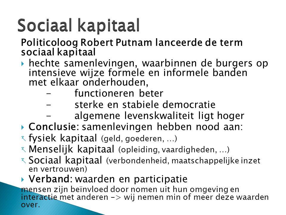Politicoloog Robert Putnam lanceerde de term sociaal kapitaal  hechte samenlevingen, waarbinnen de burgers op intensieve wijze formele en informele b