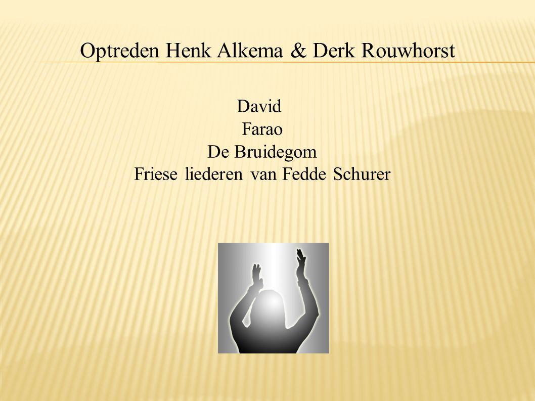Optreden Henk Alkema & Derk Rouwhorst David Farao De Bruidegom Friese liederen van Fedde Schurer