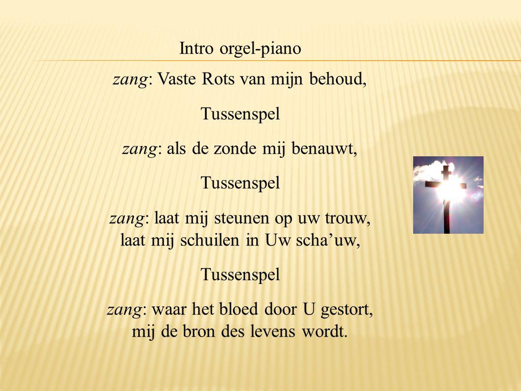 Intro orgel-piano zang: Vaste Rots van mijn behoud, Tussenspel zang: als de zonde mij benauwt, Tussenspel zang: laat mij steunen op uw trouw, laat mij