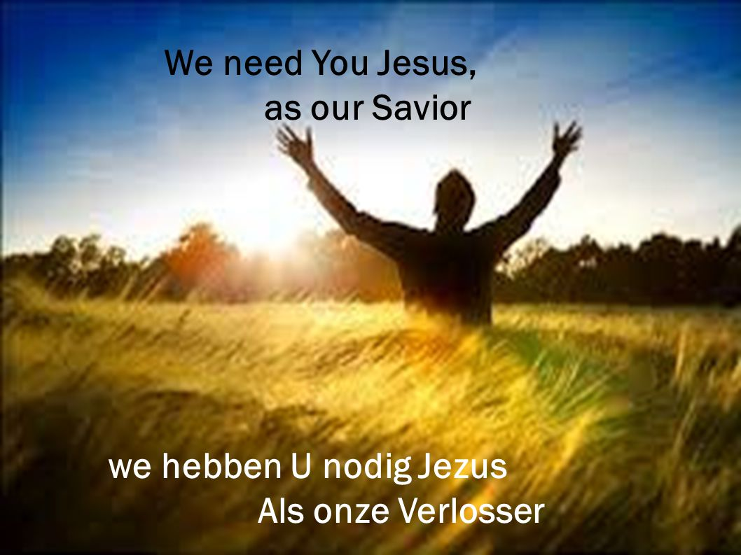 We need You Jesus, as our Savior we hebben U nodig Jezus Als onze Verlosser